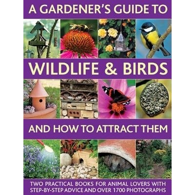 A Gardener's Guide to Wildlife & Birds and How to Attract Them: Two Practical Books for Animal Lovers with Step-By-Step Advice and Over 1700 Photogr price comparison at Flipkart, Amazon, Crossword, Uread, Bookadda, Landmark, Homeshop18