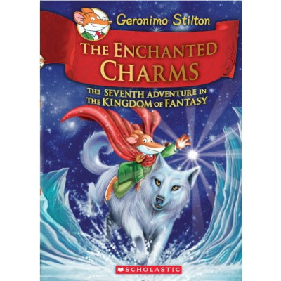 Enchanted Charms,The:Geronimo Stilton and the Kingdom of Fantasy #7